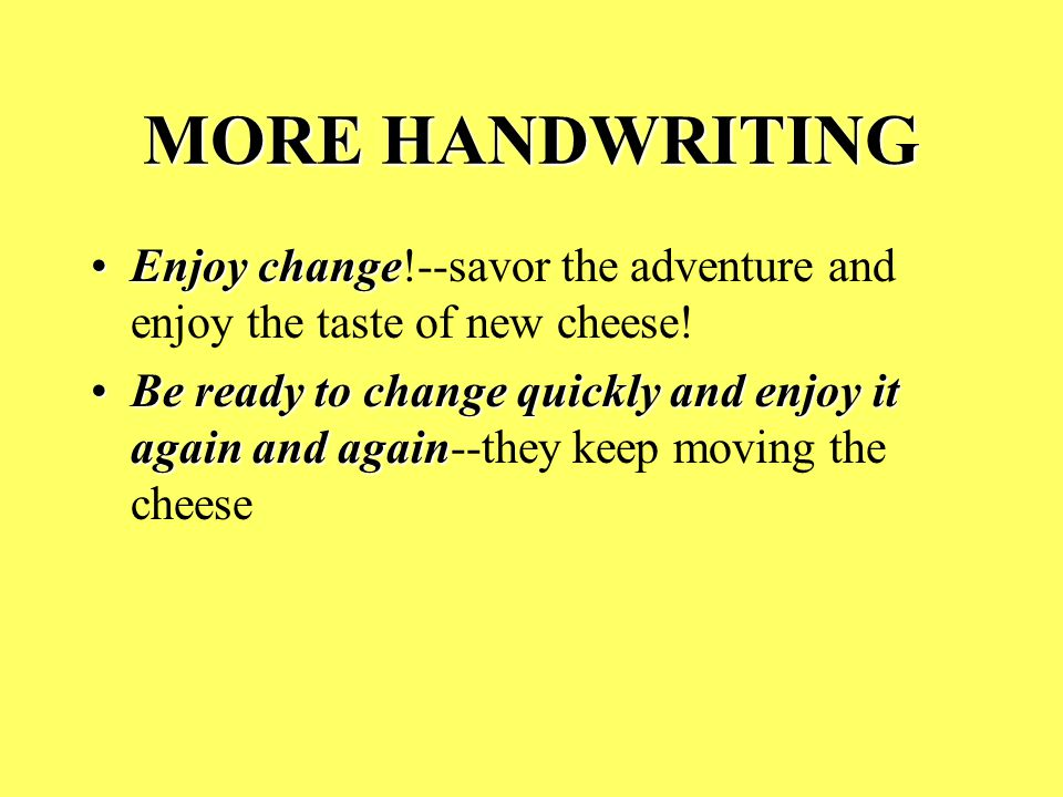 MORE HANDWRITING Enjoy change!--savor the adventure and enjoy the taste of new cheese!