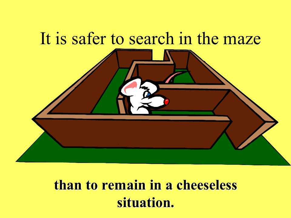 It is safer to search in the maze