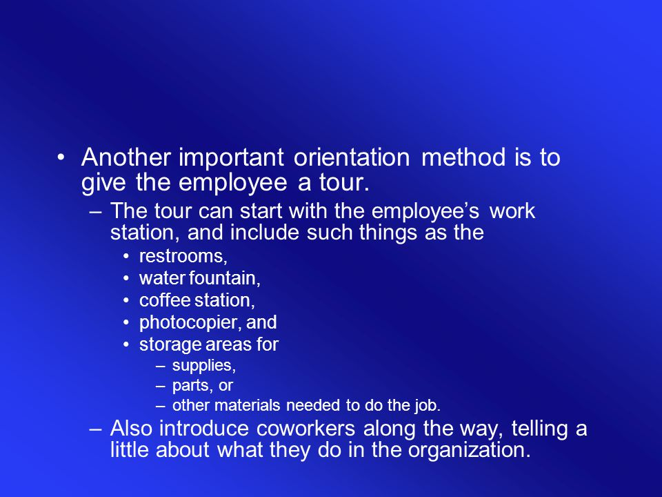 Another important orientation method is to give the employee a tour.
