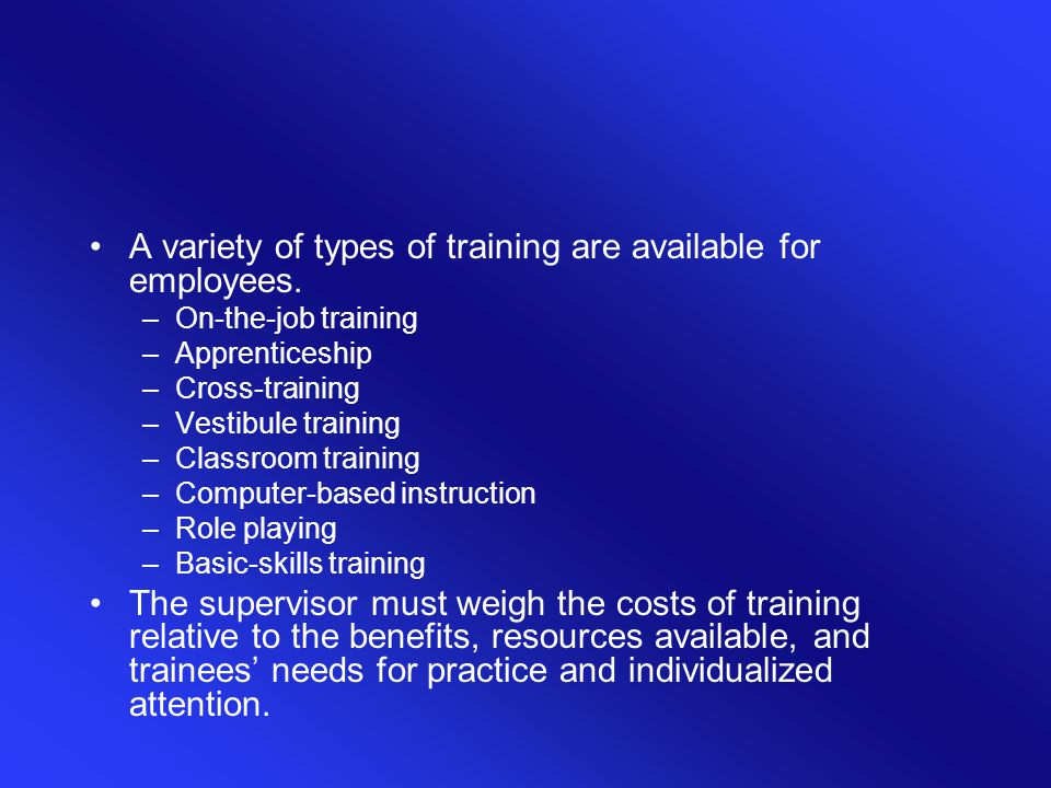 A variety of types of training are available for employees.