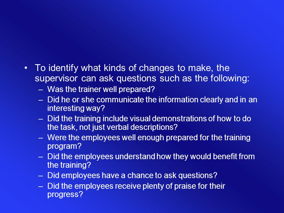 To identify what kinds of changes to make, the supervisor can ask questions such as the following:
