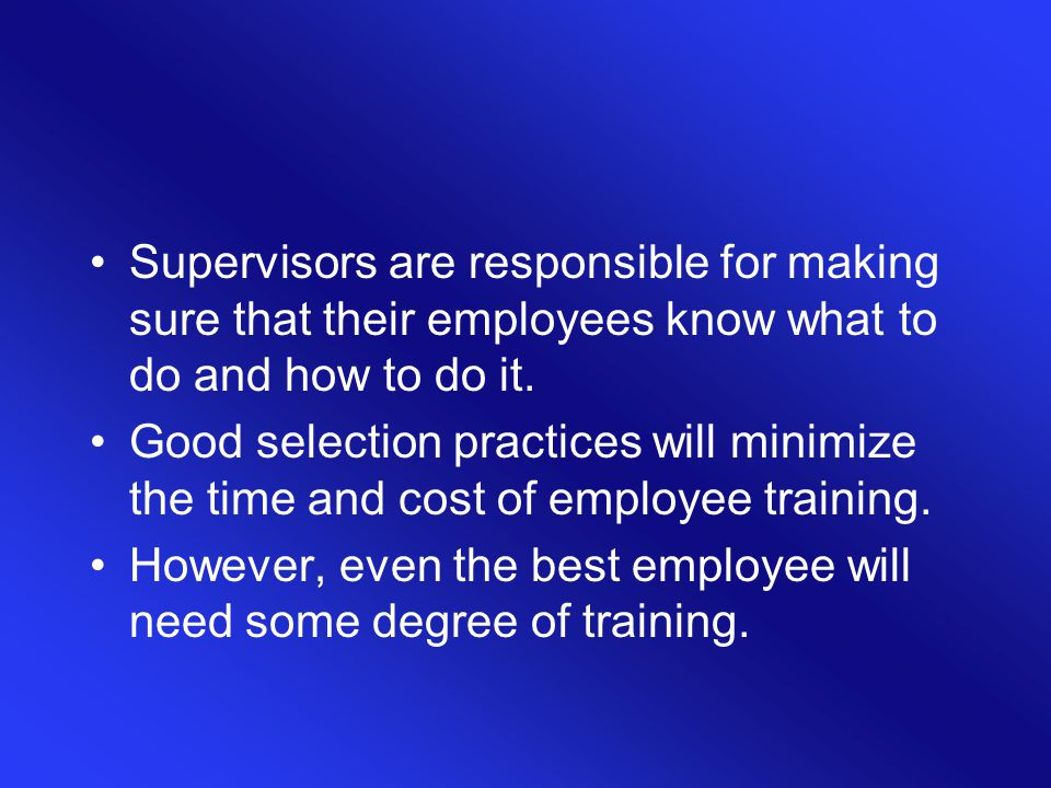 Supervisors are responsible for making sure that their employees know what to do and how to do it.