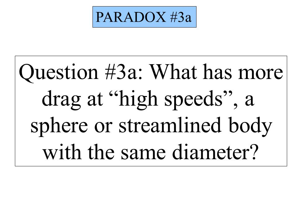 Question #3a: What has more drag at high speeds , a