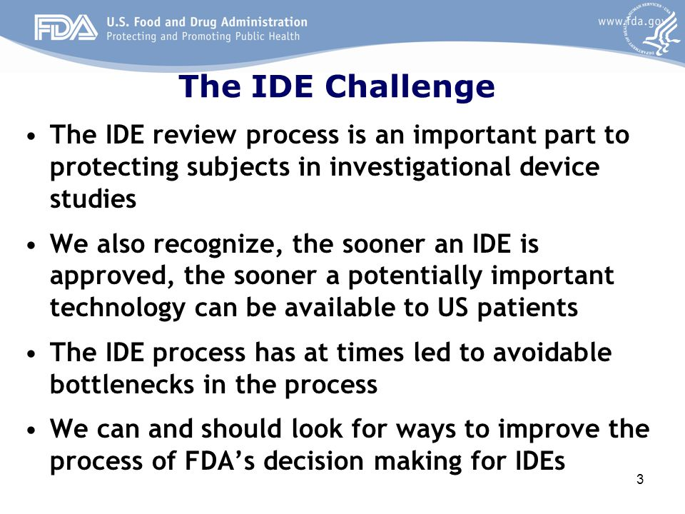 The IDE Challenge The IDE review process is an important part to protecting subjects in investigational device studies.