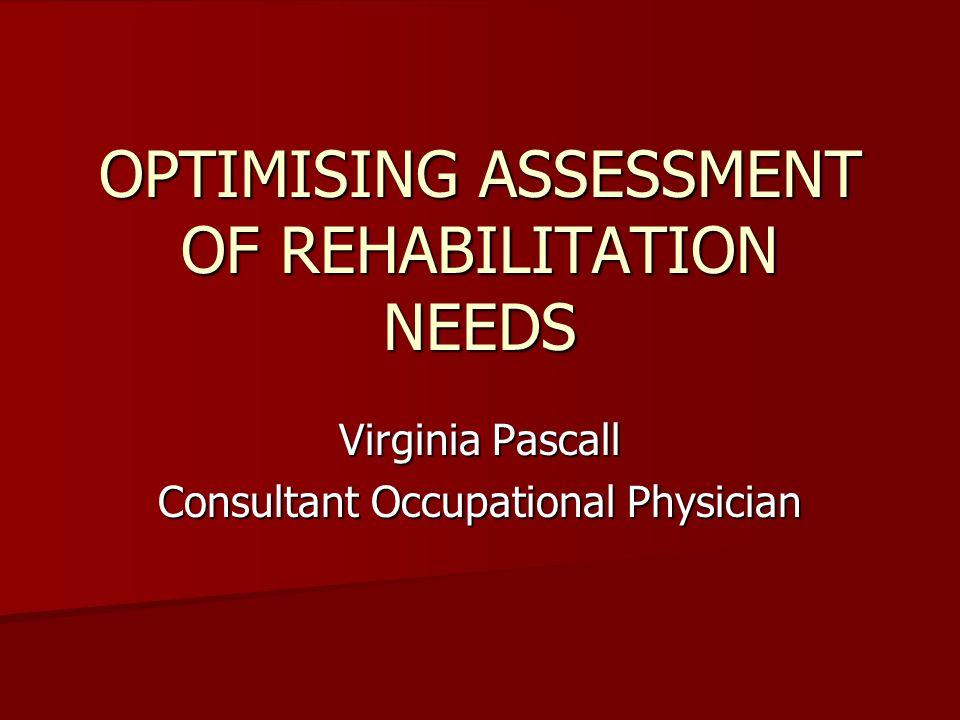 OPTIMISING ASSESSMENT OF REHABILITATION NEEDS