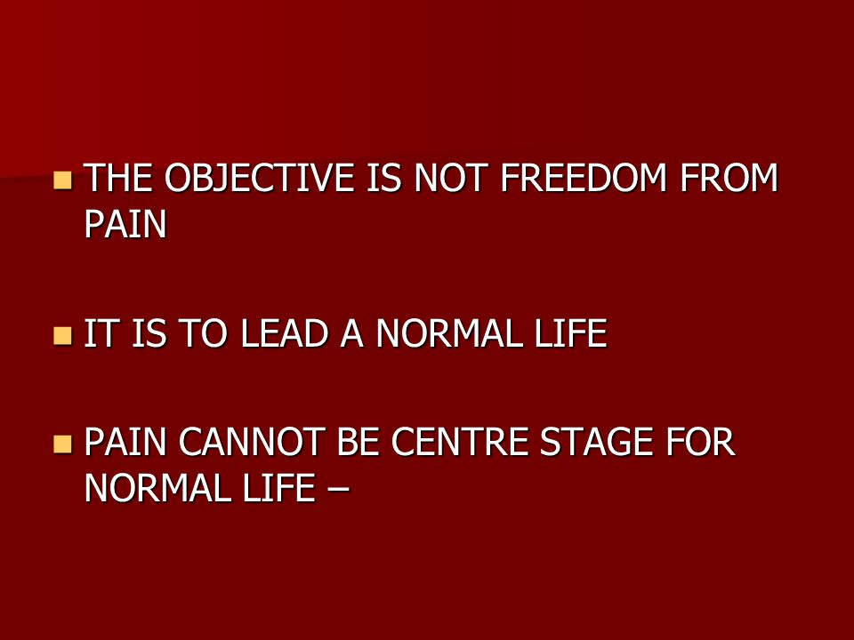 THE OBJECTIVE IS NOT FREEDOM FROM PAIN