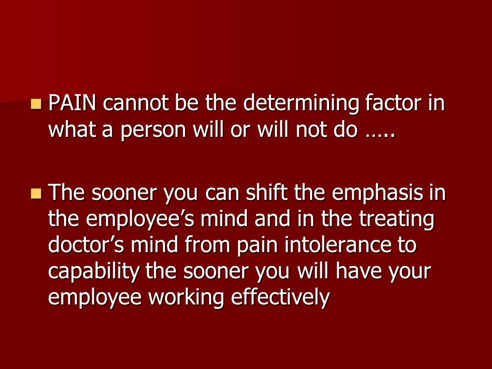 PAIN cannot be the determining factor in what a person will or will not do …..