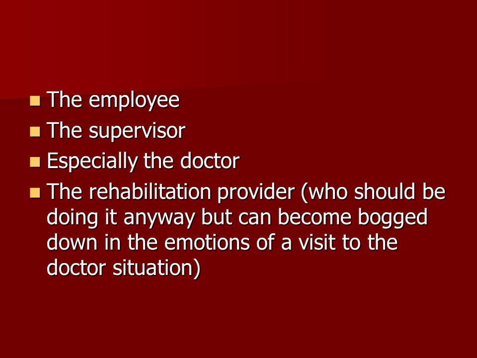 The employee The supervisor. Especially the doctor.