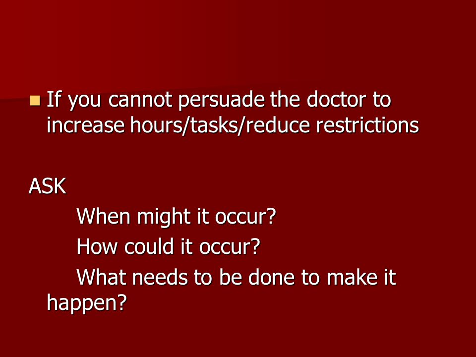 If you cannot persuade the doctor to increase hours/tasks/reduce restrictions