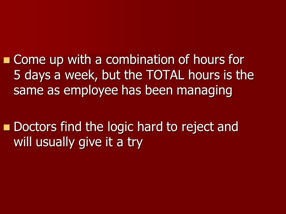 Come up with a combination of hours for 5 days a week, but the TOTAL hours is the same as employee has been managing
