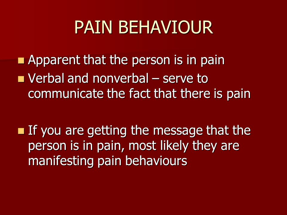 PAIN BEHAVIOUR Apparent that the person is in pain