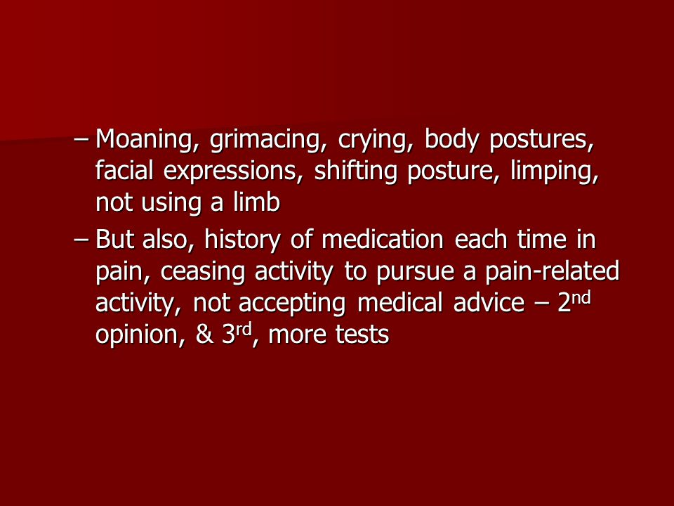 Moaning, grimacing, crying, body postures, facial expressions, shifting posture, limping, not using a limb