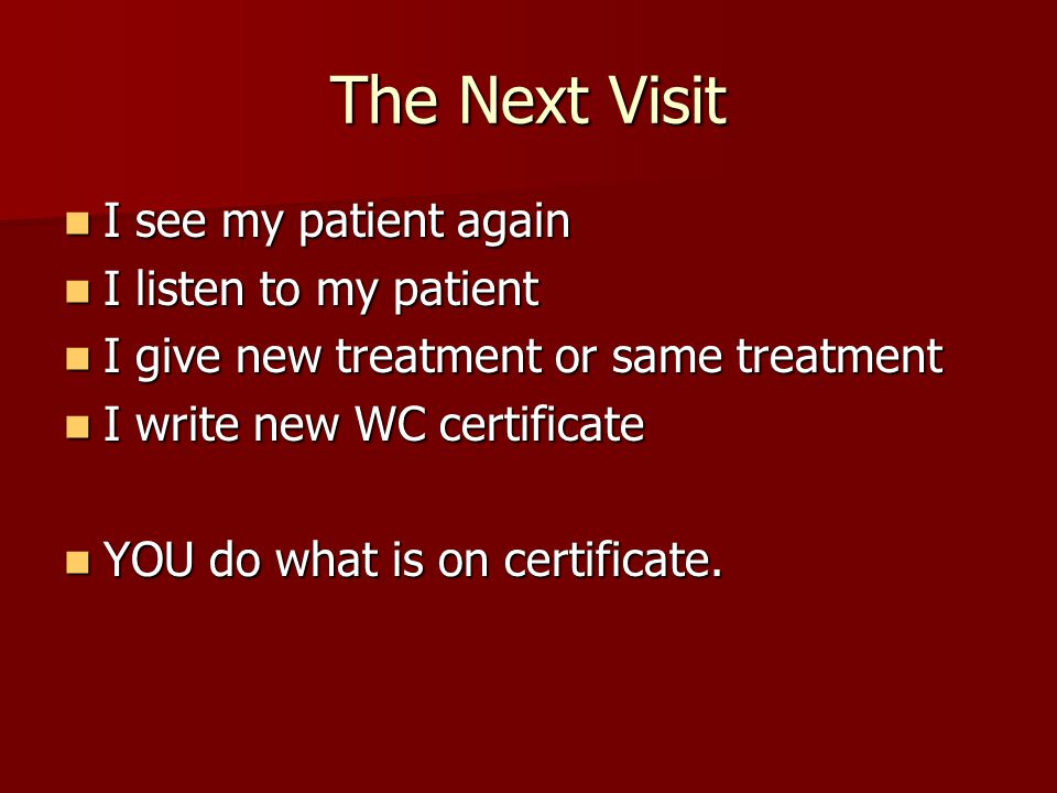 The Next Visit I see my patient again I listen to my patient