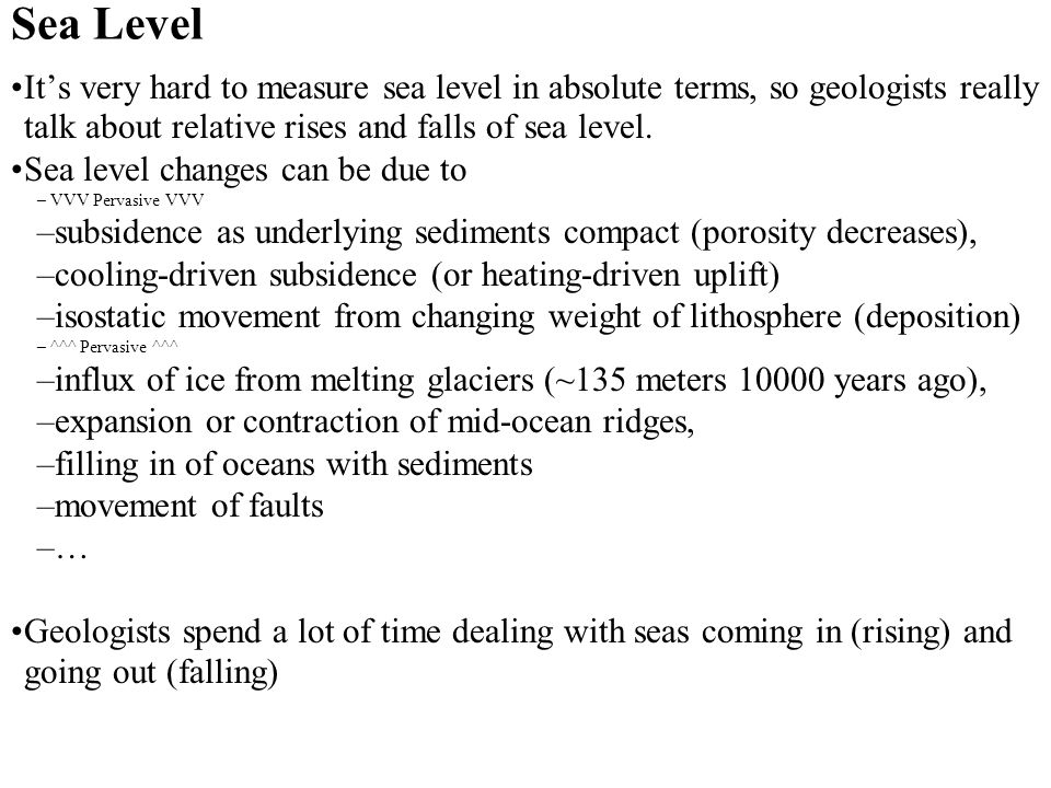 Sea Level It's very hard to measure sea level in absolute terms, so geologists really talk about relative rises and falls of sea level.