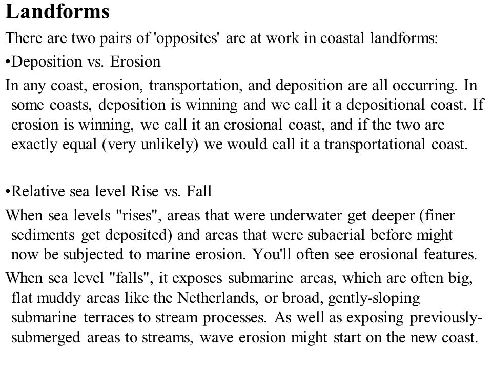 Landforms There are two pairs of opposites are at work in coastal landforms: Deposition vs. Erosion.