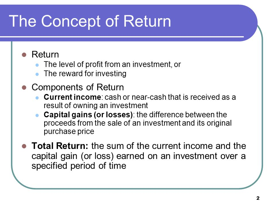 The Concept of Return Return Components of Return