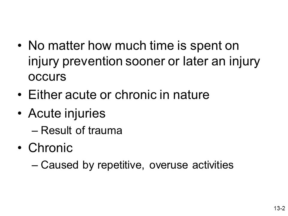 Either acute or chronic in nature Acute injuries Chronic