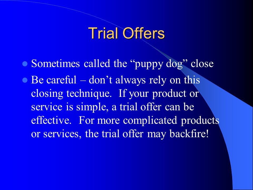 Trial Offers Sometimes called the puppy dog close