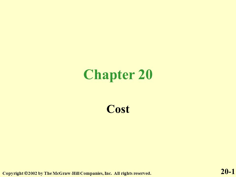 Chapter 20 Cost 20-1 Copyright 2002 by The McGraw-Hill Companies, Inc. All rights reserved.