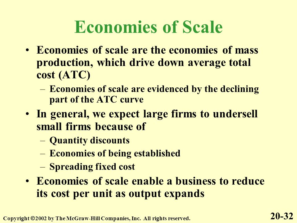 Economies of Scale Economies of scale are the economies of mass production, which drive down average total cost (ATC)