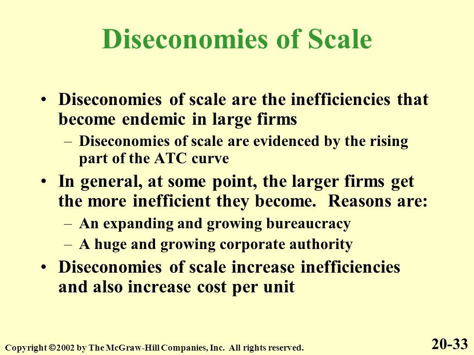 Diseconomies of Scale Diseconomies of scale are the inefficiencies that become endemic in large firms.