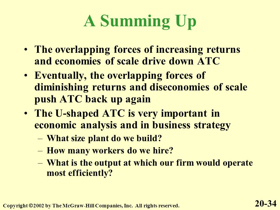 A Summing Up The overlapping forces of increasing returns and economies of scale drive down ATC.