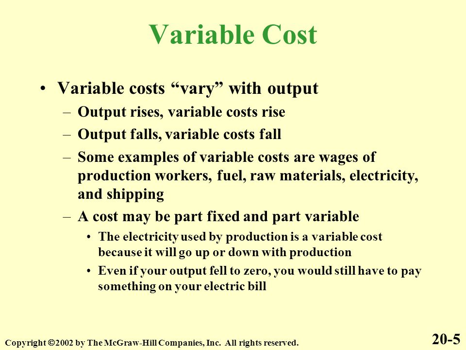 Variable Cost Variable costs vary with output