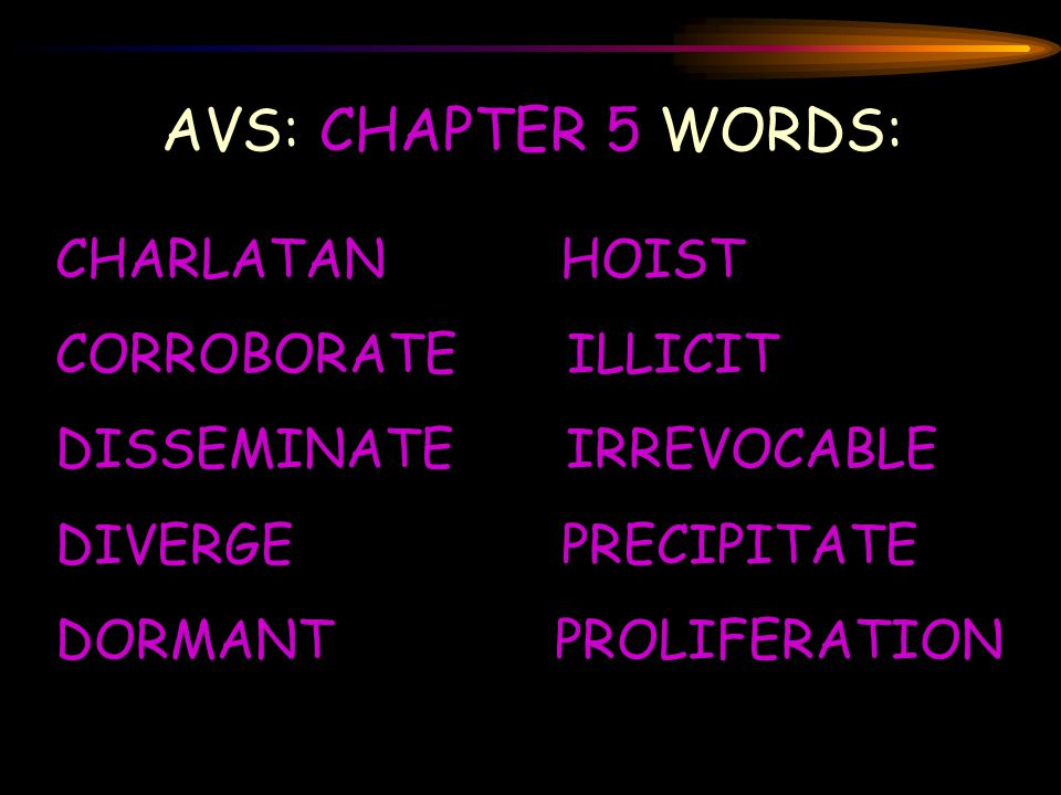AVS: CHAPTER 5 WORDS: CHARLATAN HOIST CORROBORATE ILLICIT