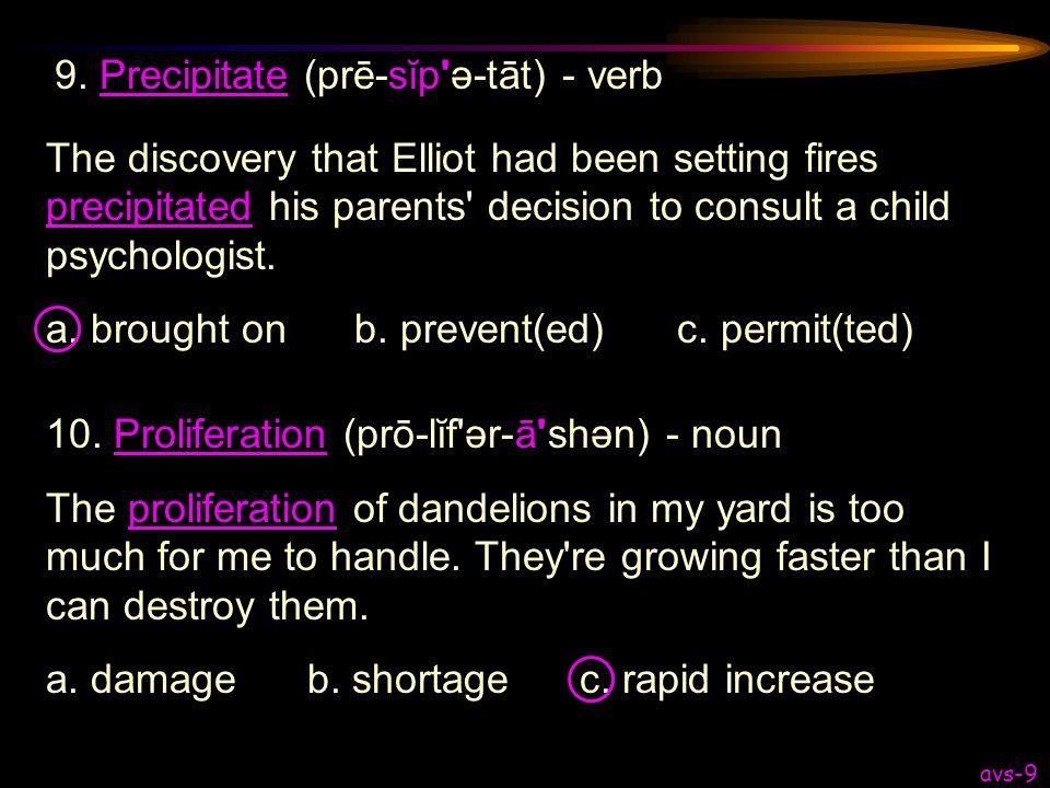 9. Precipitate (prē-sĭp ə-tāt) - verb