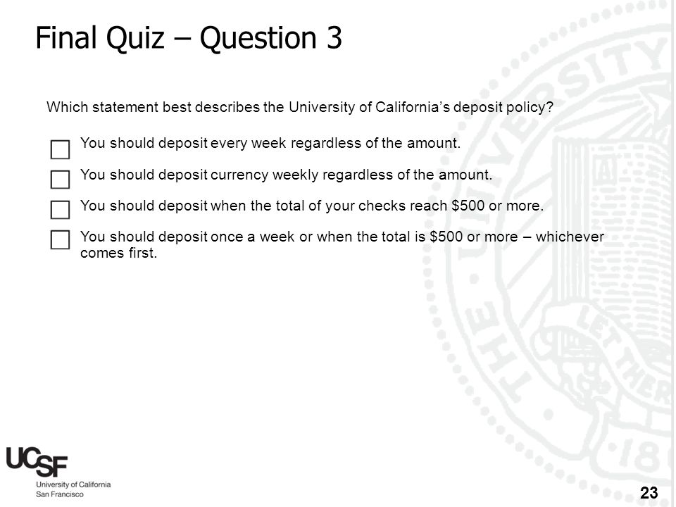 Final Quiz – Question 3 Which statement best describes the University of California's deposit policy