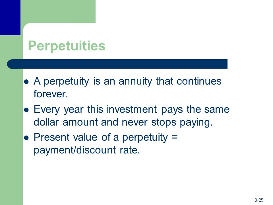 Perpetuities A perpetuity is an annuity that continues forever.