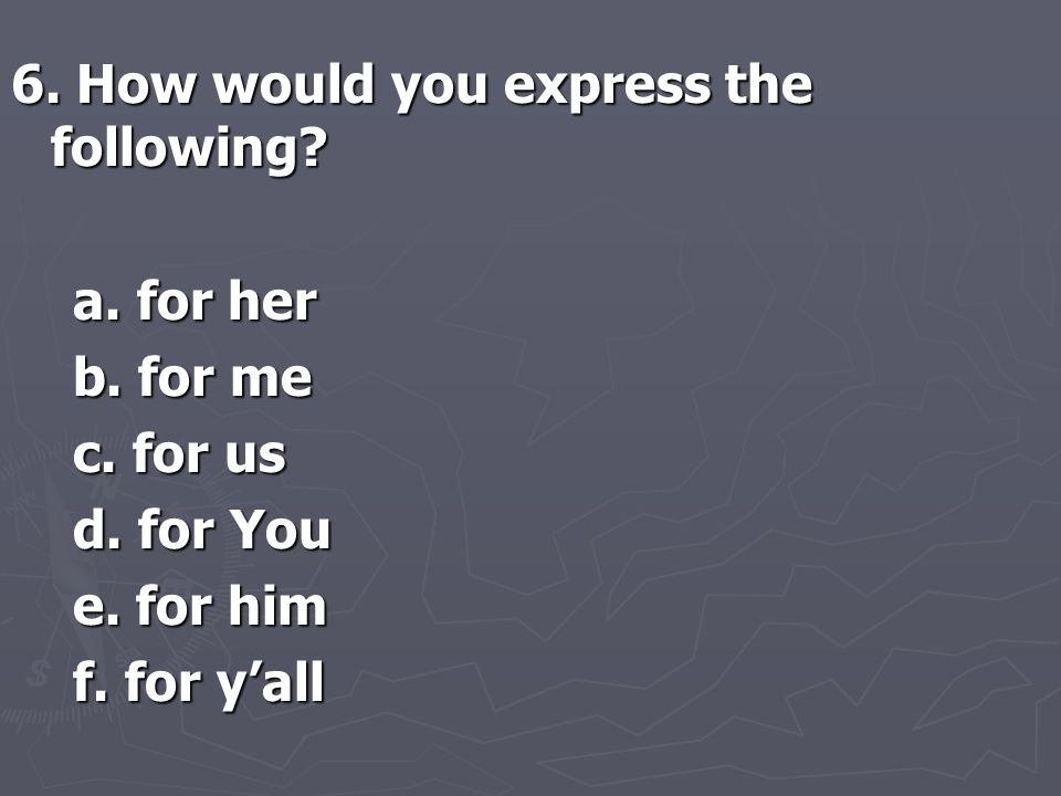 6. How would you express the following