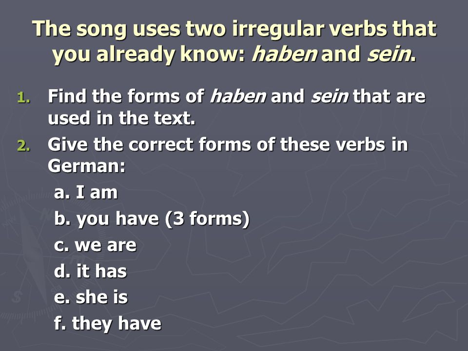The song uses two irregular verbs that you already know: haben and sein.