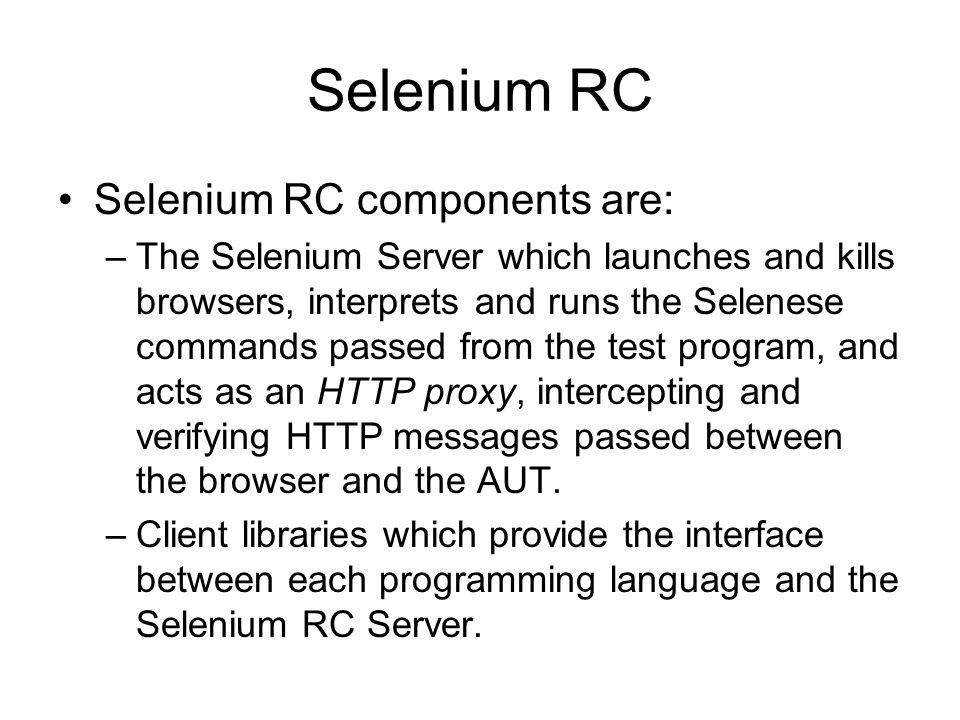 Selenium RC Selenium RC components are: