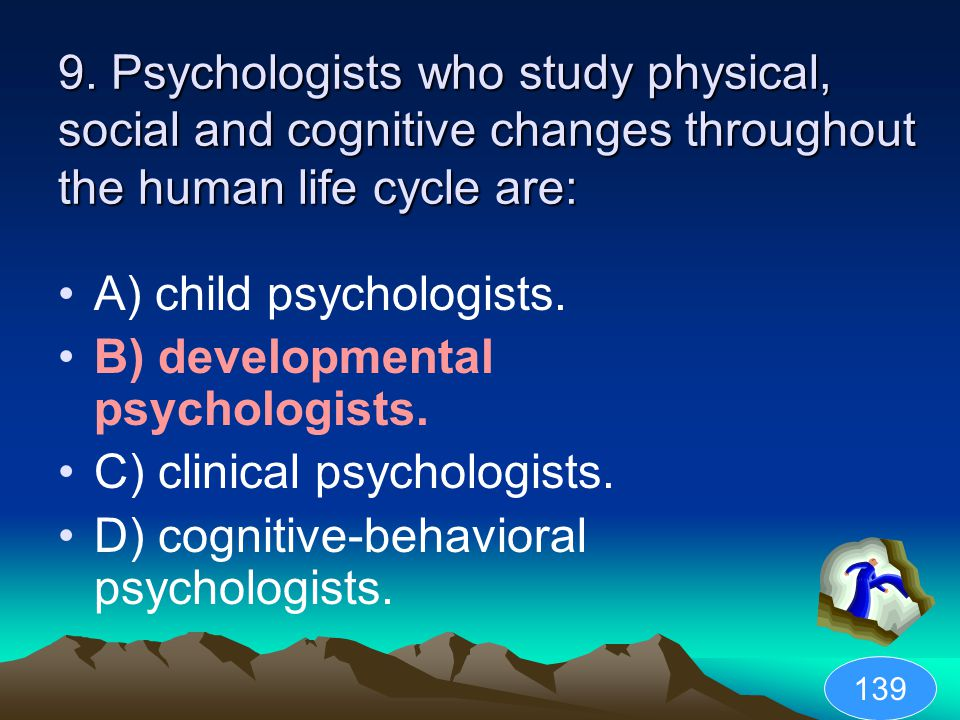 A) child psychologists. B) developmental psychologists.