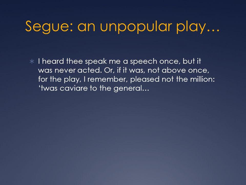 Segue: an unpopular play…