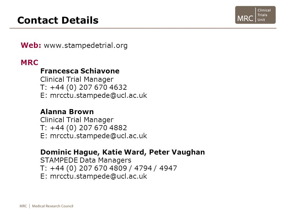 Contact Details Web: www.stampedetrial.org. MRC. Francesca Schiavone. Clinical Trial Manager. T: +44 (0) 207 670 4632.