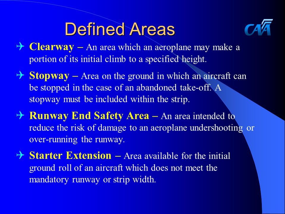 Defined Areas Clearway – An area which an aeroplane may make a portion of its initial climb to a specified height.