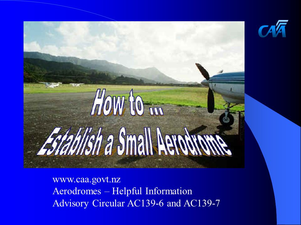 www.caa.govt.nz Aerodromes – Helpful Information Advisory Circular AC139-6 and AC139-7