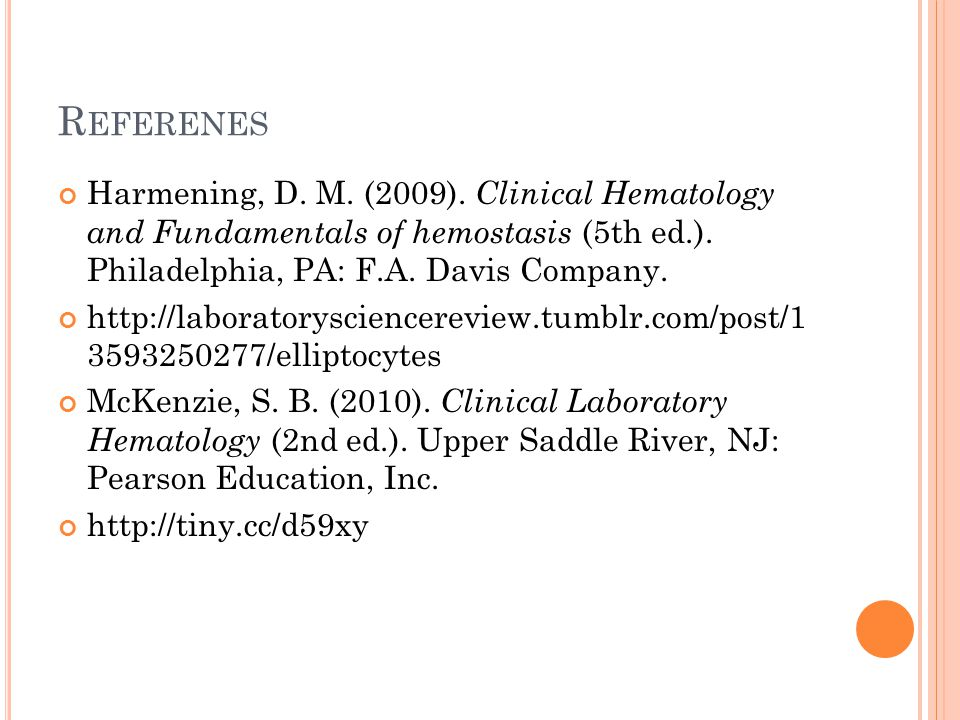 Referenes Harmening, D. M. (2009). Clinical Hematology and Fundamentals of hemostasis (5th ed.). Philadelphia, PA: F.A. Davis Company.