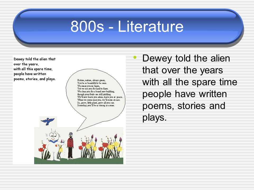 800s - Literature Dewey told the alien that over the years with all the spare time people have written poems, stories and plays.