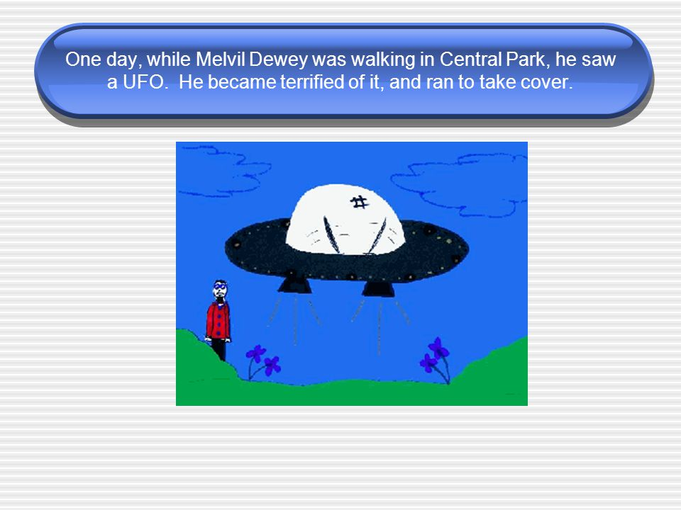 One day, while Melvil Dewey was walking in Central Park, he saw a UFO