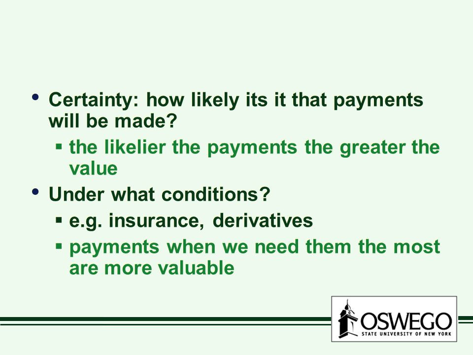 Certainty: how likely its it that payments will be made