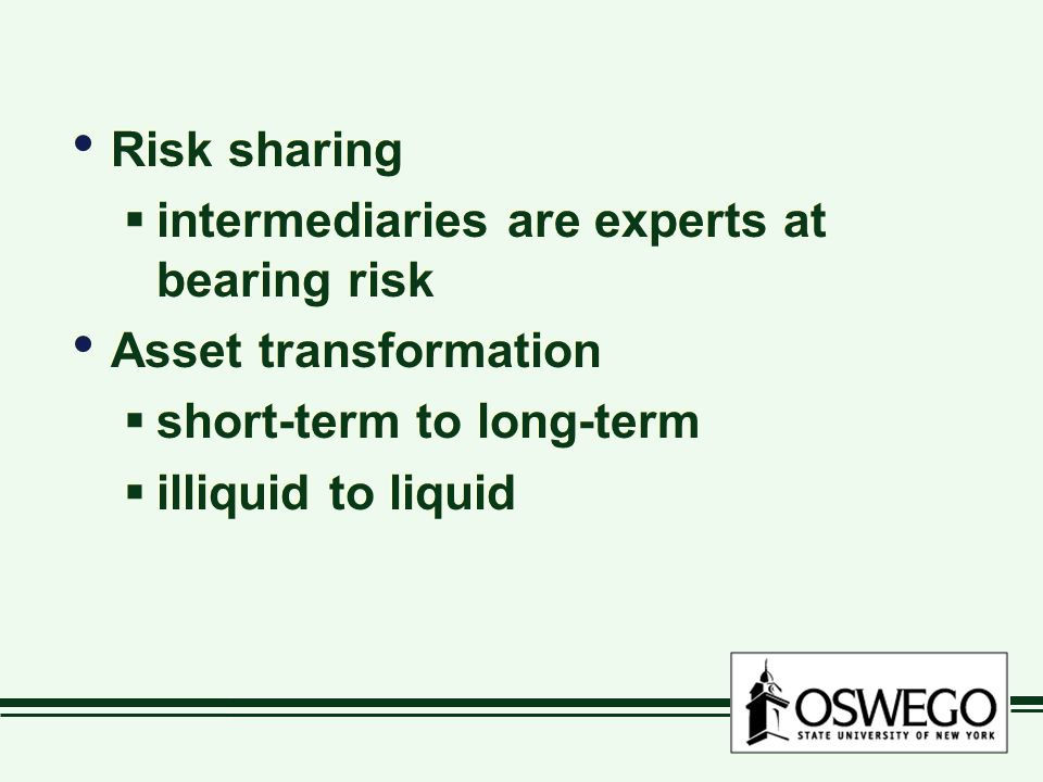 Risk sharing intermediaries are experts at bearing risk. Asset transformation. short-term to long-term.