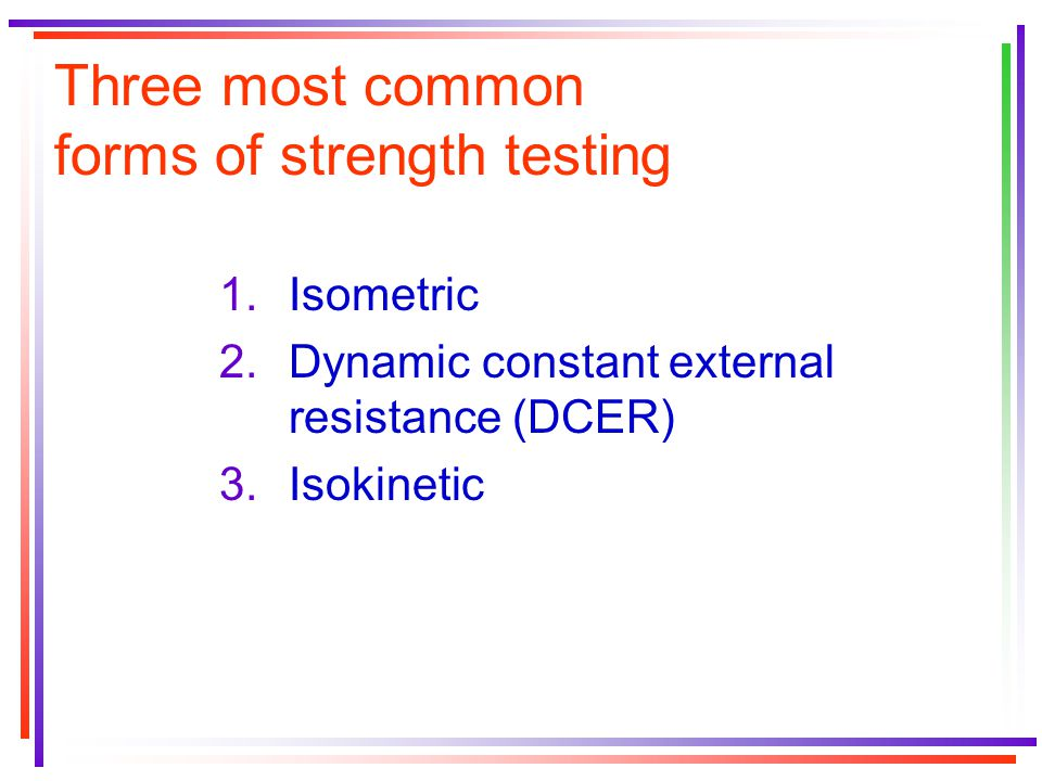 Three most common forms of strength testing