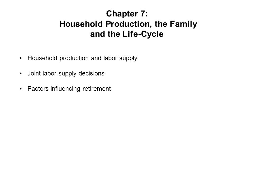 Chapter 7: Household Production, the Family and the Life-Cycle