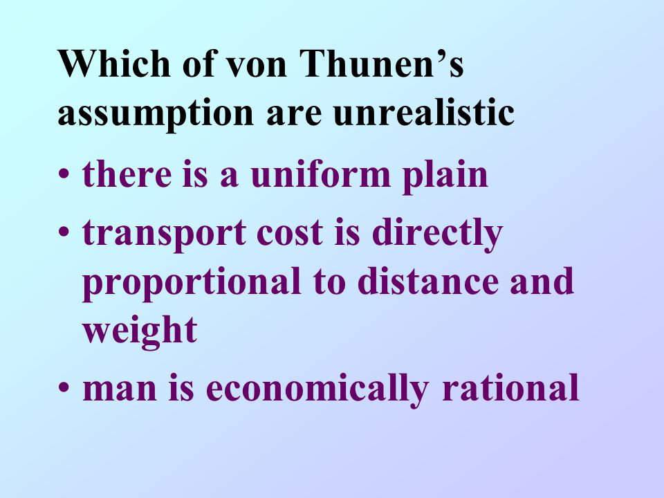 Which of von Thunen's assumption are unrealistic