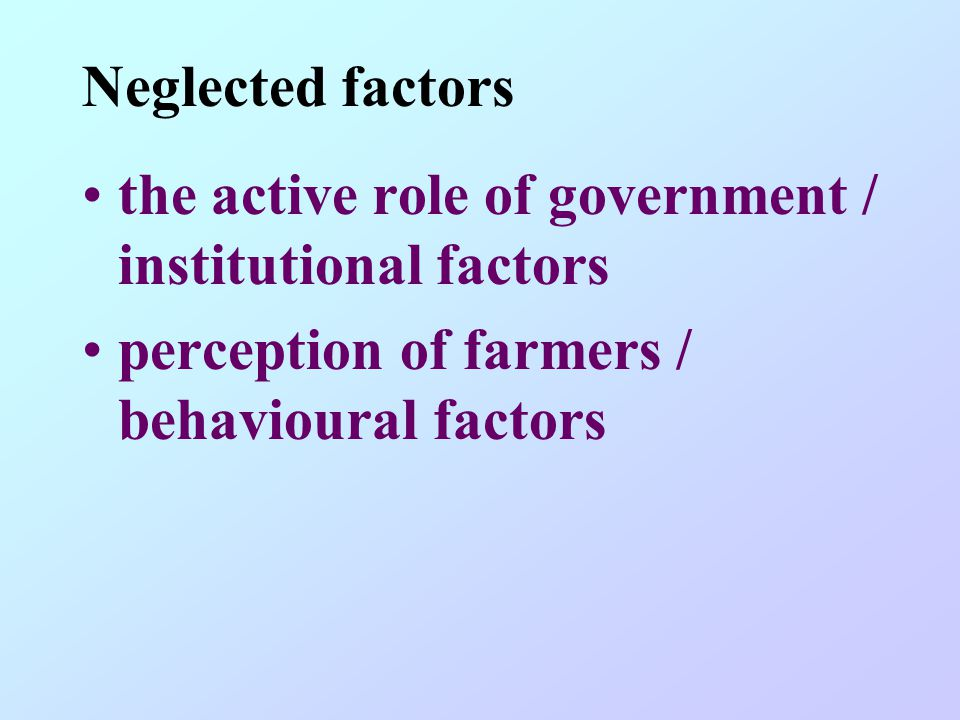 Neglected factors the active role of government / institutional factors.