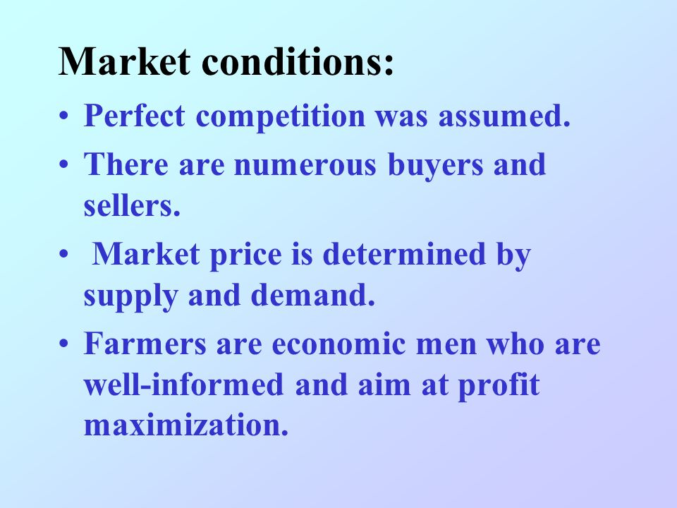 Market conditions: Perfect competition was assumed.