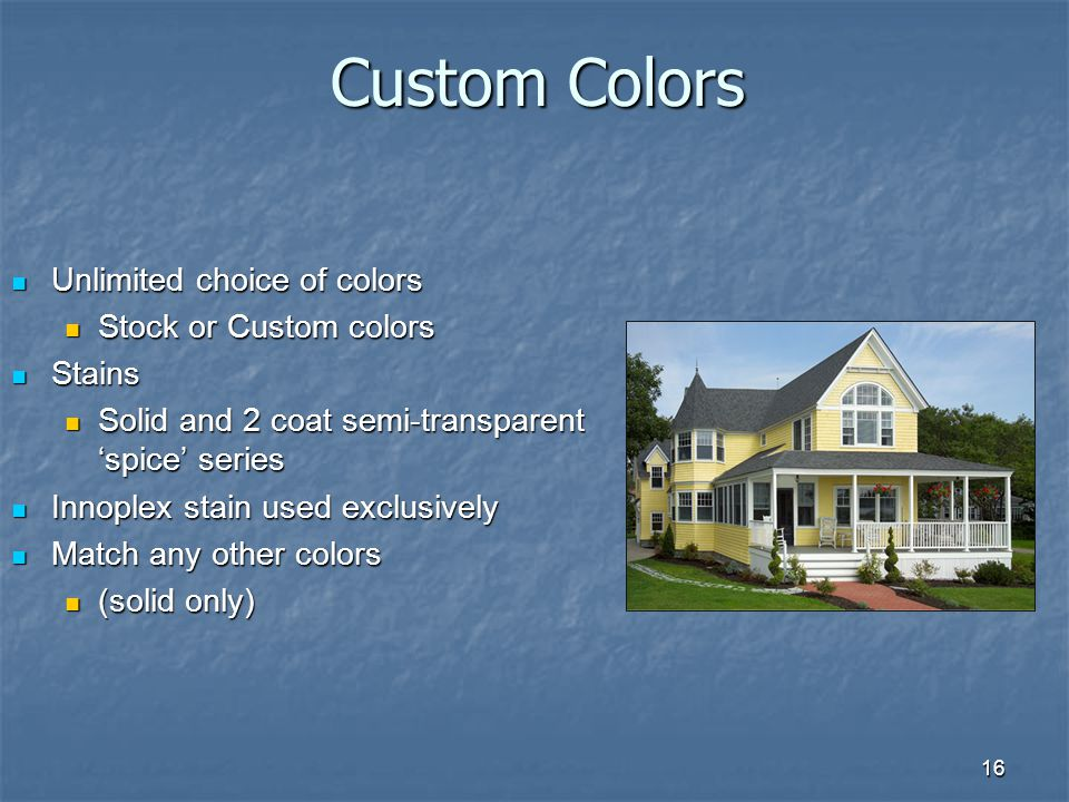 Custom Colors Unlimited choice of colors Stock or Custom colors Stains